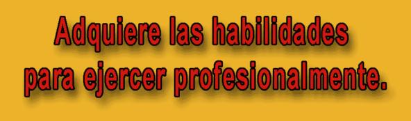 Adquiere las habilidades para ejercer profesionalmente